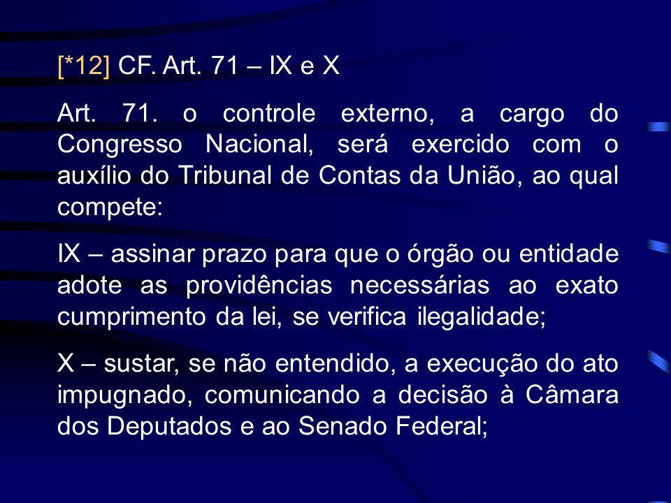 [*12] CF. Art. 71 – IX e X